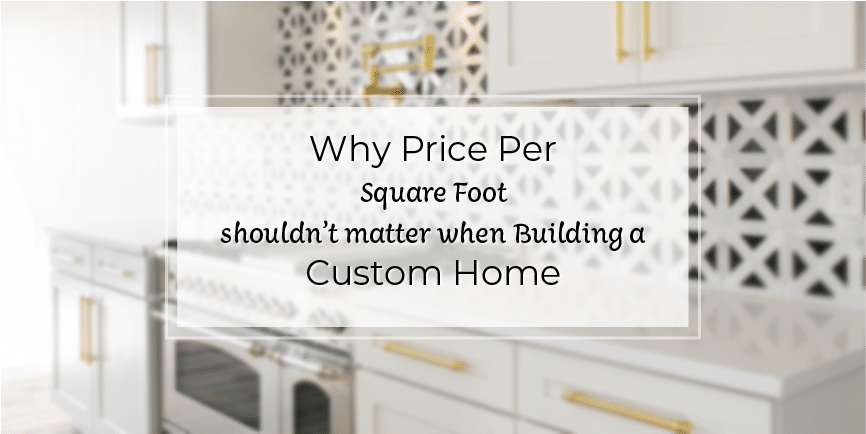 Why Price Per Square Foot Shouldn T Matter When Building A Custom Home Gowler Homes Custom Home Builder In Monument And Colorado Springs